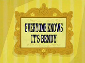 Everyone Knows It's Bendy Unknown Tag: 'pic_title'
