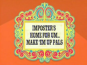 Imposter's Home For Um...Make 'Em Up Pals Cartoon Picture