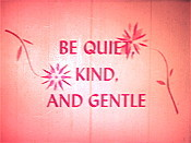 Be Quiet, Kind, And Gentle