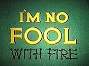 I'm No Fool ... With Fire Cartoon Picture