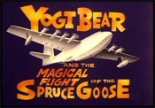Yogi Bear And The Magical Flight Of The Spruce Goose Cartoon Picture