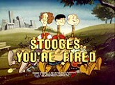 Stooges, You're Fired ... Or The Day The Mirth Stood Still Picture Of Cartoon