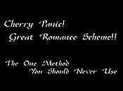 Cherry Panic! The Great Romantic Scheme!!