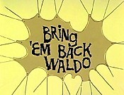 Bring 'Em Back Waldo Cartoon Character Picture