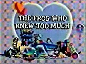 The Frog Who Knew Too Much Picture Of Cartoon