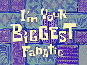I'm Your Biggest Fanatic Pictures Of Cartoons