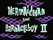 Mermaidman And Barnacleboy ll