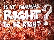 Is It Always Right To Be Right? Pictures In Cartoon