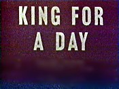 King For A Day Video