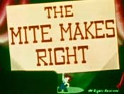 The Mite Makes Right