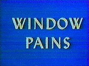 Window Pains Unknown Tag: 'pic_title'