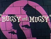Bugsy And Mugsy Video