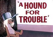 A Hound For Trouble Cartoon Picture