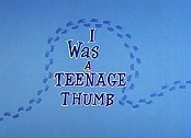 I Was A Teenage Thumb Picture Of The Cartoon