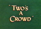 Two's A Crowd Video