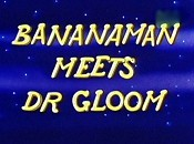 Bananaman Meets Dr. Gloom Cartoon Character Picture