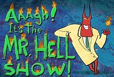Aaagh! It's the Mr. Hell Show!