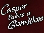 Casper Takes A Bow-Wow Picture To Cartoon