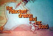 The Reluctant Dragon and Mr. Toad