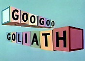 Goo Goo Goliath The Cartoon Pictures